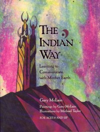 The Indian Way: Learning to Communicate with Mother Earth - Gary McLain