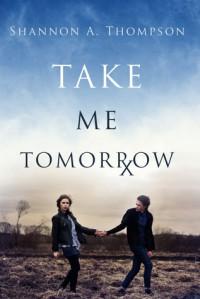 Take Me Tomorrow - Shannon A. Thompson