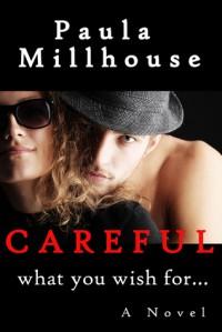 Careful What You Wish For... - Paula Millhouse