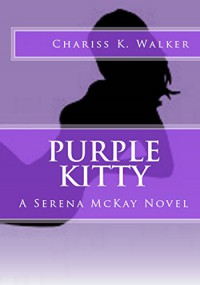Purple Kitty: A Serena McKay Novel - Chariss K. Walker