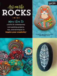 Art on the Rocks: More than 35 colorful & contemporary rock-painting projects, tips, and techniques to inspire your creativity! - Marisa Redondo, F. Sehnaz Bac, Margaret A Pericak-Vance