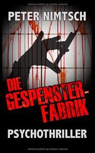 Die Gespensterfabrik: Psychothriller - Peter Nimtsch