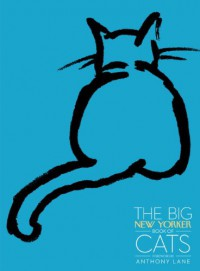 The Big New Yorker Book of Cats - The New Yorker Magazine