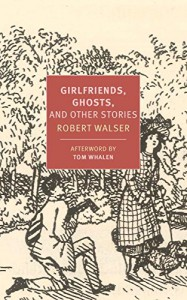 Girlfriends, Ghosts, and Other Stories (New York Review Books Classics) - Robert Walser, Tom Whalen, Tom Whalen, Nicole Kongeter, Annette Wiesner