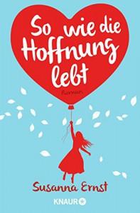 So wie die Hoffnung lebt: Roman - Susanna Ernst