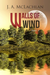 Walls of Wind, Part 1 - J.A. McLachlan