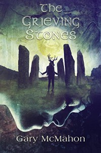 The Grieving Stones - Gary McMahon