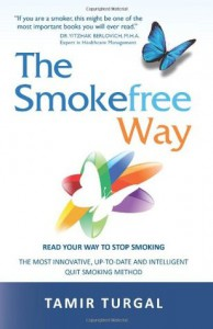 The Smokefree Way: READ YOUR WAY TO STOP SMOKING. THE MOST INNOVATIVE, UP-TO-DATE AND INTELLIGENT QUIT SMOKING METHOD - Tamir Turgal