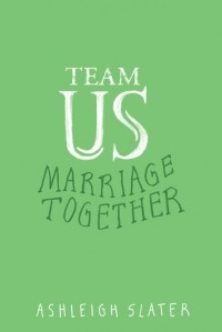 Team Us: Marriage Together - Ashleigh Slater
