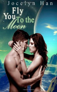Fly You To The Moon (The Stardust Erotic Romance Series) (Volume 1) - Jocelyn Han