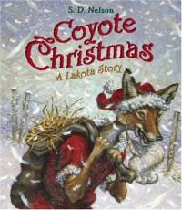 Coyote Christmas: A Lakota Story - S.D. Nelson