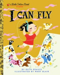 I Can Fly (Little Golden Book) - Ruth Krauss, Mary Blair
