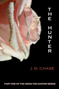 The Hunter (Orion the Hunter, #1) - J.D. Chase
