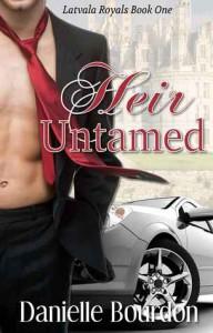 Heir Untamed (Latvala Royals, #1) - Danielle Bourdon