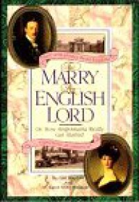 To Marry an English Lord or, How Anglomania Really Got Started - Carol McD. Wallace;Gail MacColl