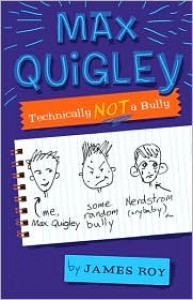 Max Quigley, Technically Not a Bully - James Roy