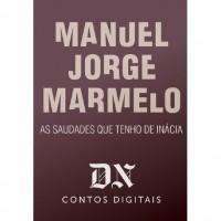 As saudades que tenho de Inácia - Manuel Jorge Marmelo
