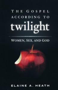 The Gospel According to Twilight: Women, Sex, and God - Elain A. Heath