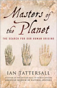Masters of the Planet: The Search for Our Human Origins - Ian Tattersall