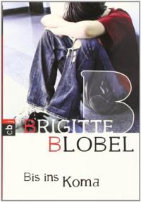 Bis ins Koma - Brigitte Blobel