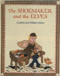 The Shoemaker and the Elves - Cynthia Birrer, William Birrer