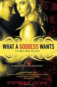 What a Goddess Wants (Forgotten Goddesses) - Stephanie Julian