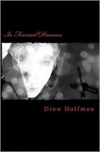In Fevered Dreams- Poems By Drew Hoffman - Drew Hoffman