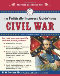 The Politically Incorrect Guide to the Civil War (The Politically Incorrect Guides) - H. W. Crocker III