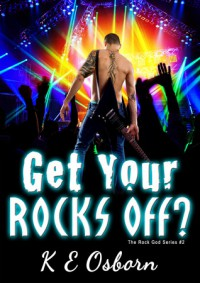 Get Your Rocks Off? - K.E. Osborn
