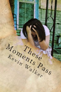 These Moments Pass: Poems - Kevin  Walker