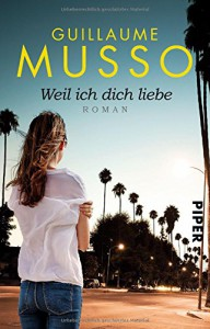 Weil ich dich liebe: Roman - Guillaume Musso, Claudia Puls