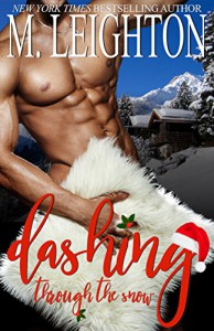 Dashing Through the Snow: A Sexy, Snowy Christmas Tale - M.  Leighton