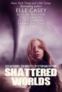 Shattered Worlds - Elle Casey, Shalini Boland, Zoe Cannon, Scott Cramer, Sarah Dalton, Katie French