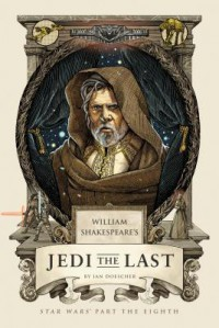 William Shakespeare's Jedi the Last: Star Wars' Part the Eighth - Ian Doescher
