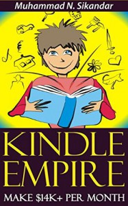 Kindle Publishing To Make $14K+ Per Month & Build Your Own Kindle Empire Without Having To Write One SINGLE Word - Muhammad N. Sikandar