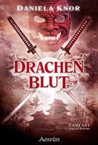 Drachenblut - Das Erbe der Samurai - Daniela Knor