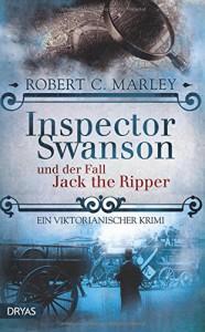 Inspector Swanson und der Fall Jack the Ripper: Ein viktorianischer Krimi - Robert C. Marley