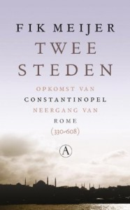 Twee steden: Opkomst van Constantinopel Neergang van Rome (330-608) - Fik Meijer