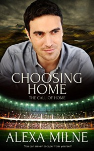 Choosing Home (The Call of Home Book 1) - Alexa Milne