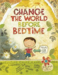 Change the World Before Bedtime - Mark Kimball Moulton, Josh Chalmers, Karen Good