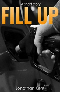 Fill up: A short suspense thriller - Jonathan Kent