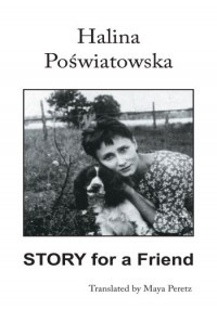 Story for a Friend: Translated by Maya Peretz - Halina Poświatowska