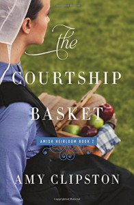The Courtship Basket (An Amish Heirloom Novel) - Amy Clipston