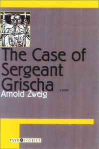 The Case of Sergeant Grischa (Tusk Ivories) - Arnold Zweig