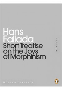 Short Treatise on the Joys of Morphinism - Hans Fallada