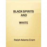 Black Spirits and White - A Book of Ghost Stories - Ralph Adams Cram