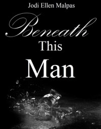 Beneath This Man (This Man, #2) - Jodi Ellen Malpas