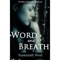 Word and Breath (Wordless Chronicles, #1) - Susannah Noel