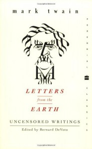Letters from the Earth: Uncensored Writings - Mark Twain, Bernard DeVoto, Henry Nash Smith