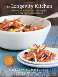 The Longevity Kitchen: Satisfying, Big-Flavor Recipes Featuring the Top 16 Age-Busting Power Foods - Rebecca Katz, Mat Edelson